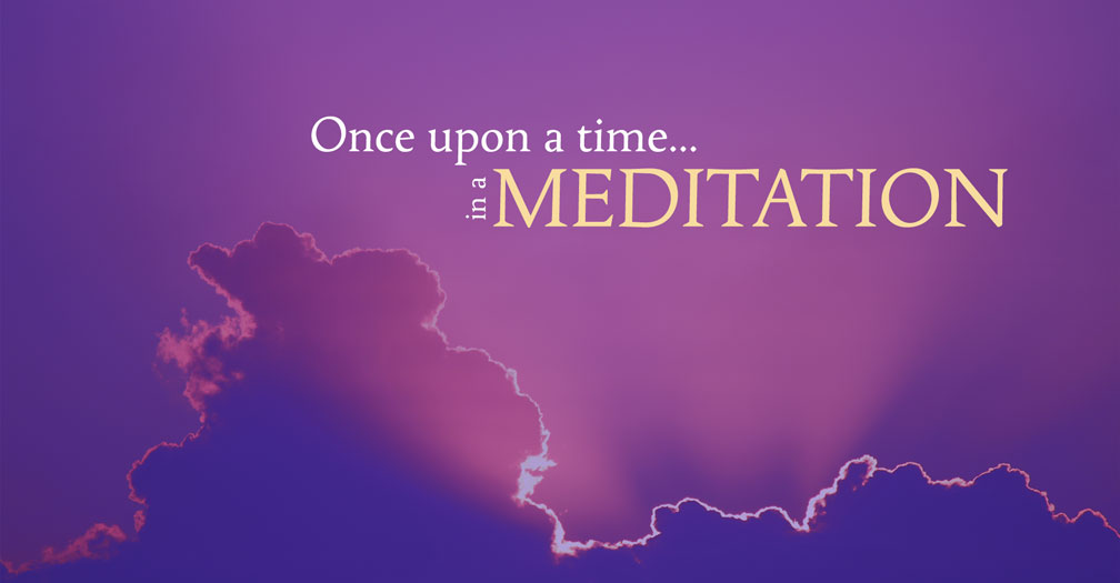 Once upon a time… in a meditation