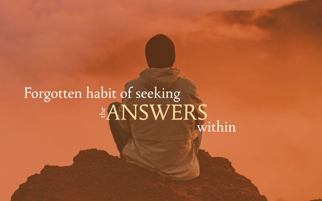 Forgotten habit of seeking the answers within